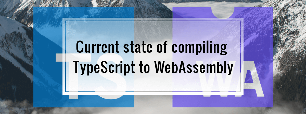Current state of compiling TypeScript to WebAssembly