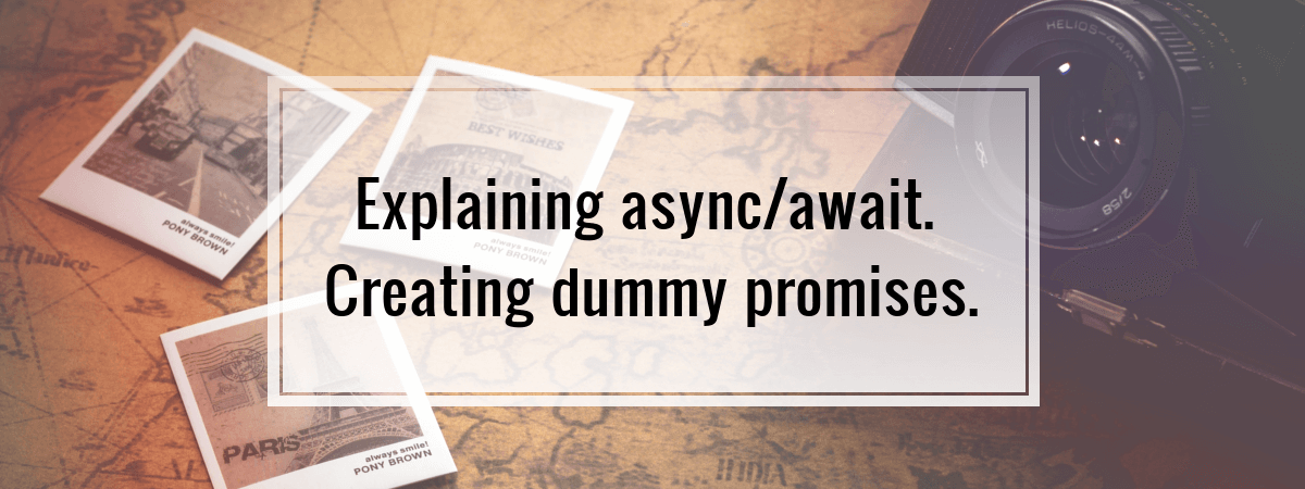 Explaining async/await. Creating dummy promises.