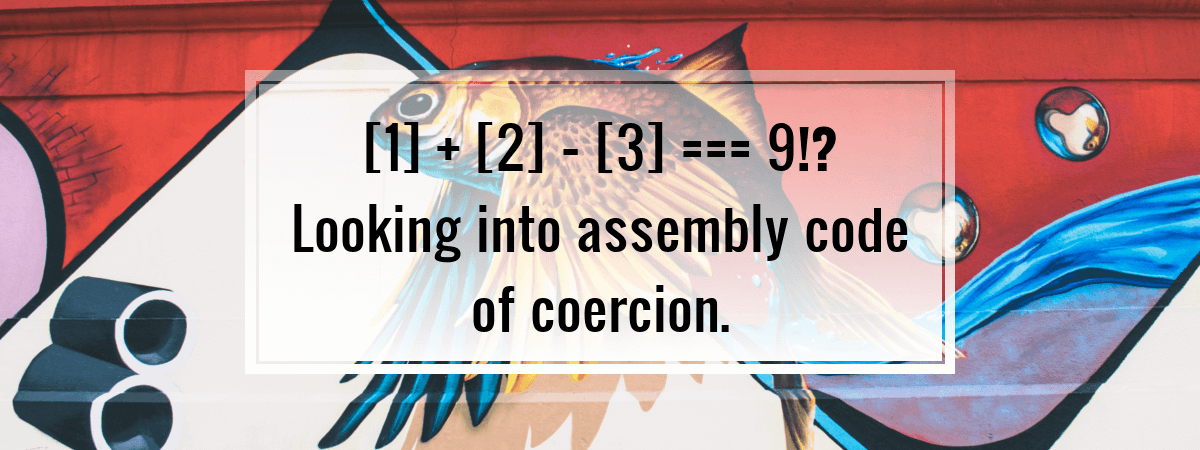 [1] + [2] – [3] === 9!? Looking into assembly code of coercion.