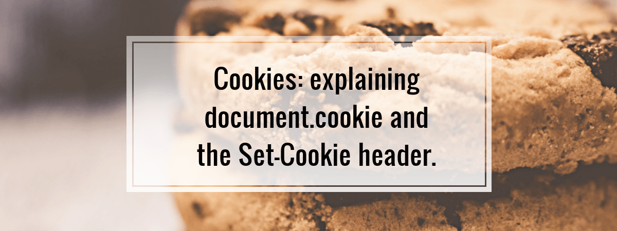 Cookies: explaining document.cookie and the Set-Cookie header.