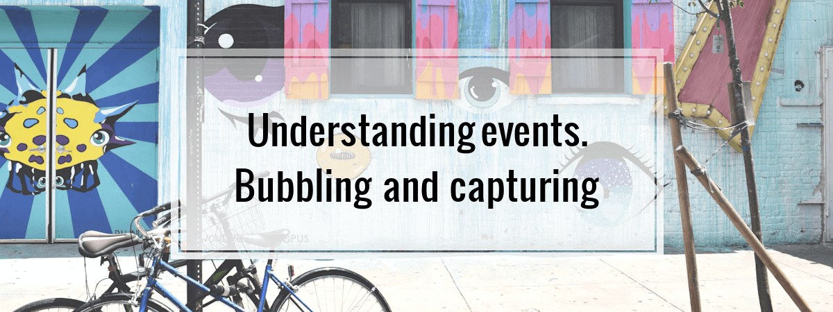 Understanding events. Bubbling and capturing