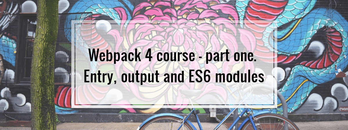 Webpack 4 course – part one. Entry, output and ES6 modules