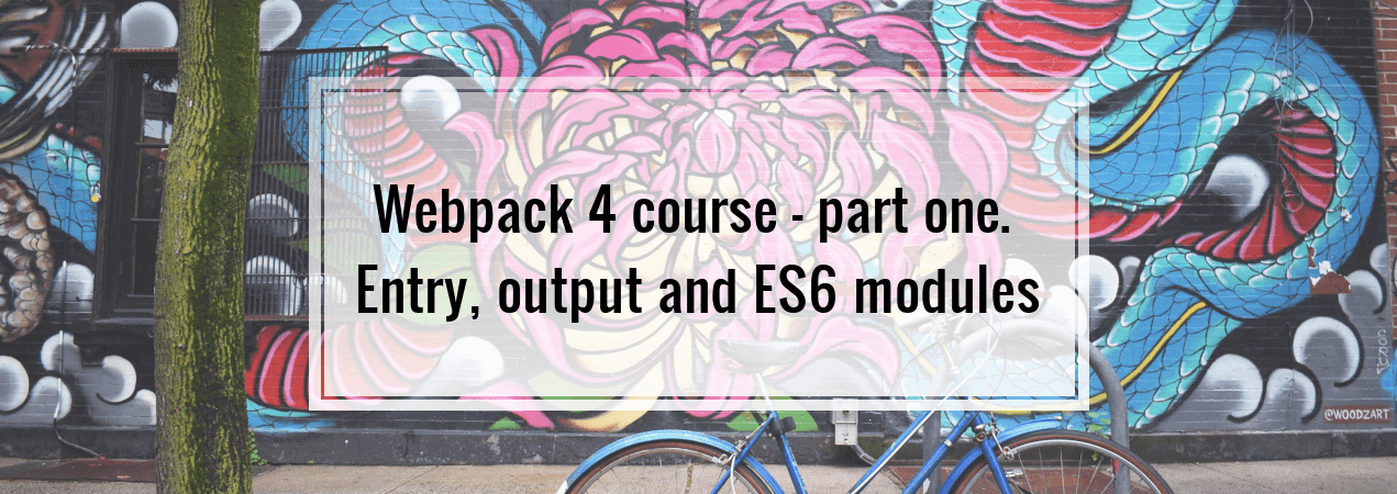 Webpack 4 course - part one  Entry, output and ES6 modules