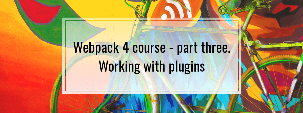Webpack 4 course – part three. Working with plugins