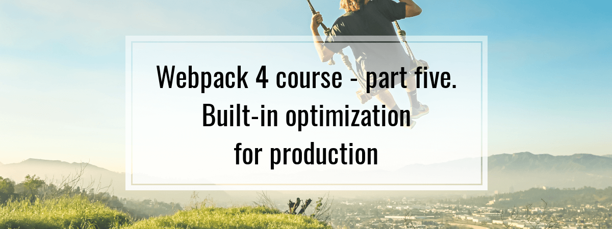 Webpack 4 course – part five. Built-in optimization for production