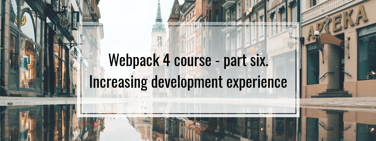 Webpack 4 course – part six. Increasing development experience