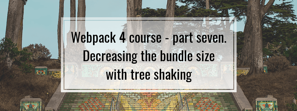 Webpack 4 course – part seven. Decreasing the bundle size with tree shaking