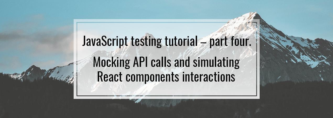 Mocking API calls and simulating React components interactions