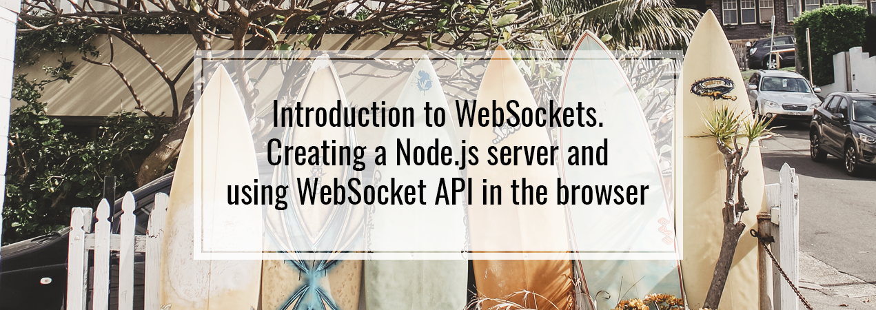 Introduction to WebSockets. Creating a Node.js server and using WebSocket API in the browser