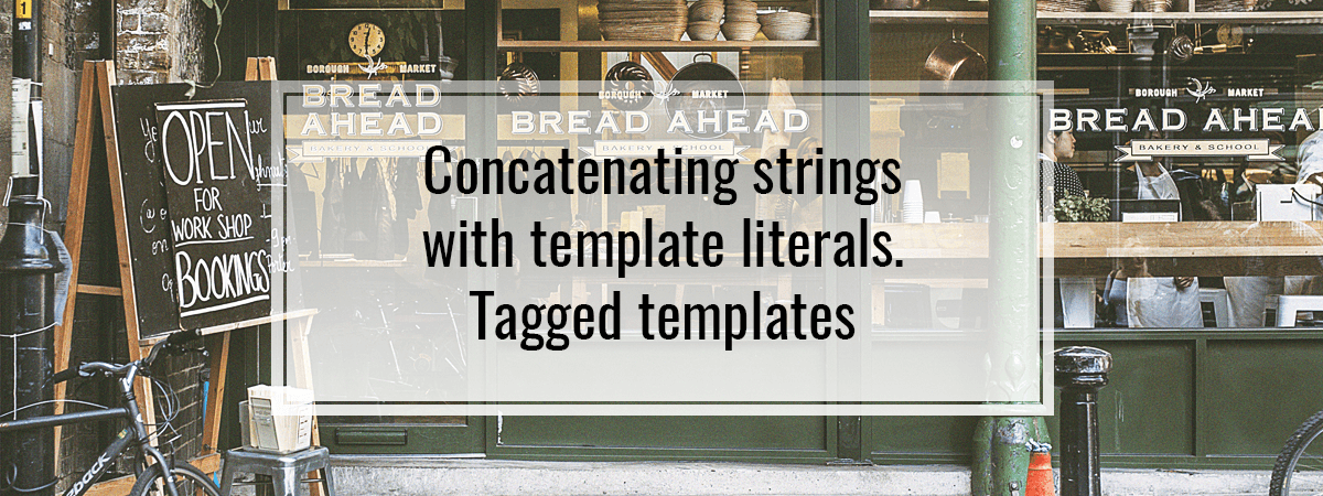 Concatenating strings with template literals. Tagged templates
