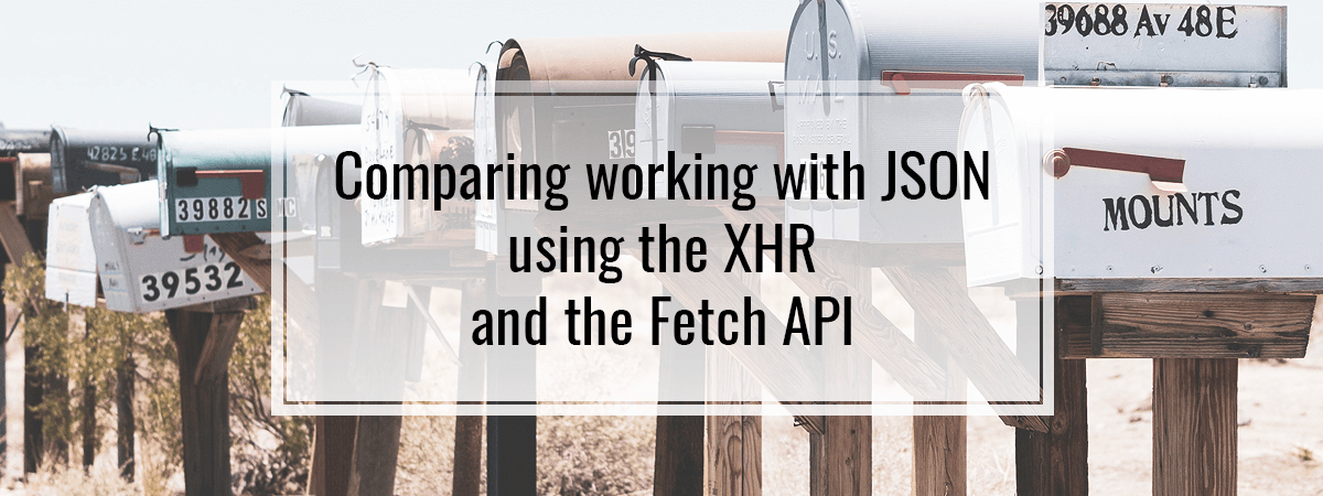 Comparing working with JSON using the XHR and the Fetch API