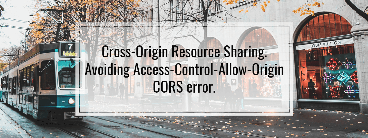 Cross-Origin Resource Sharing. Avoiding Access-Control-Allow-Origin CORS error