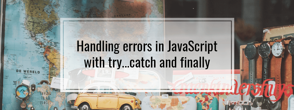 Handling errors in JavaScript with try…catch and finally