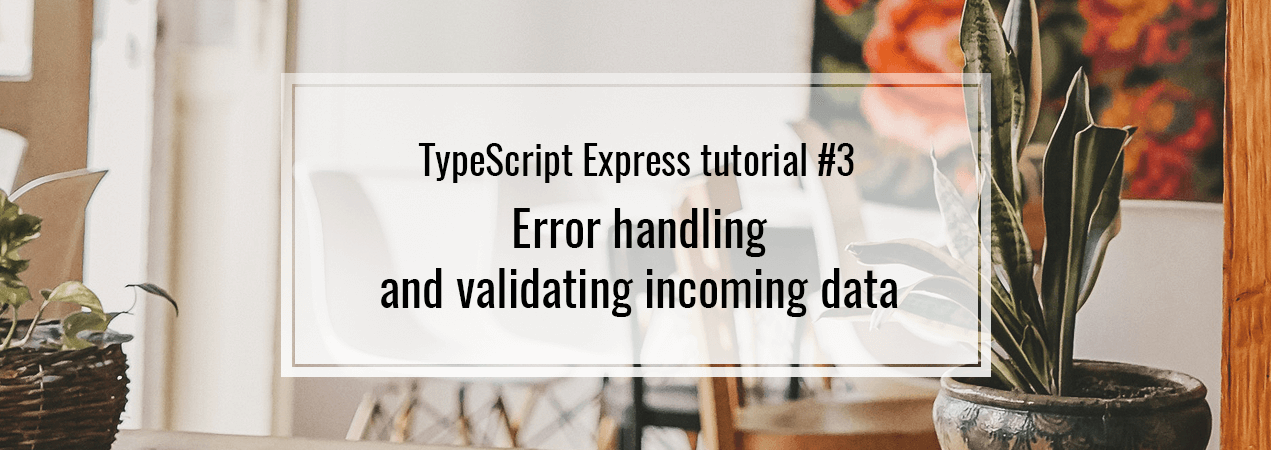 TypeScript Express tutorial #3  Express error handling & validating data