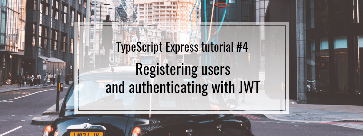 TypeScript Express tutorial #4. Registering users and authenticating with JWT