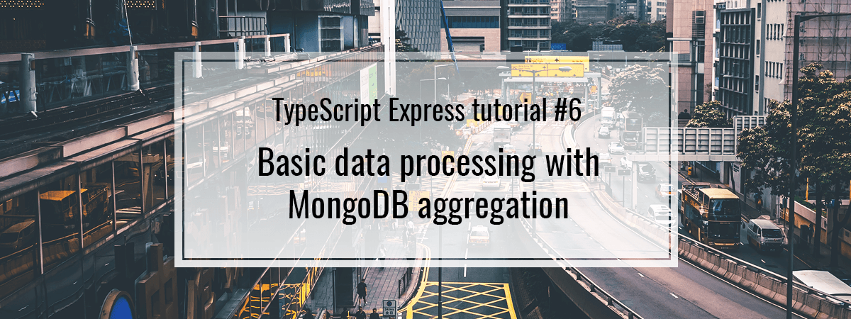 TypeScript Express tutorial #6. Basic data processing with MongoDB aggregation