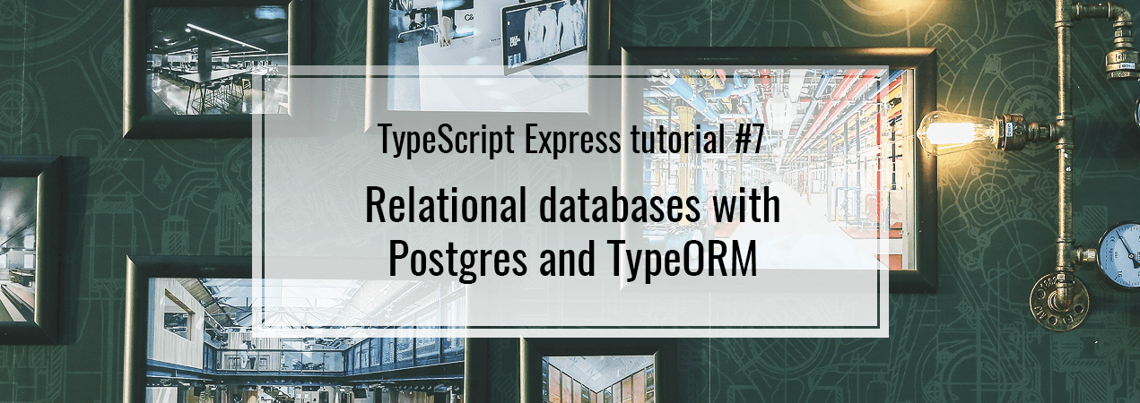 Relational databases, Express Postgres  TypeScript Express #7