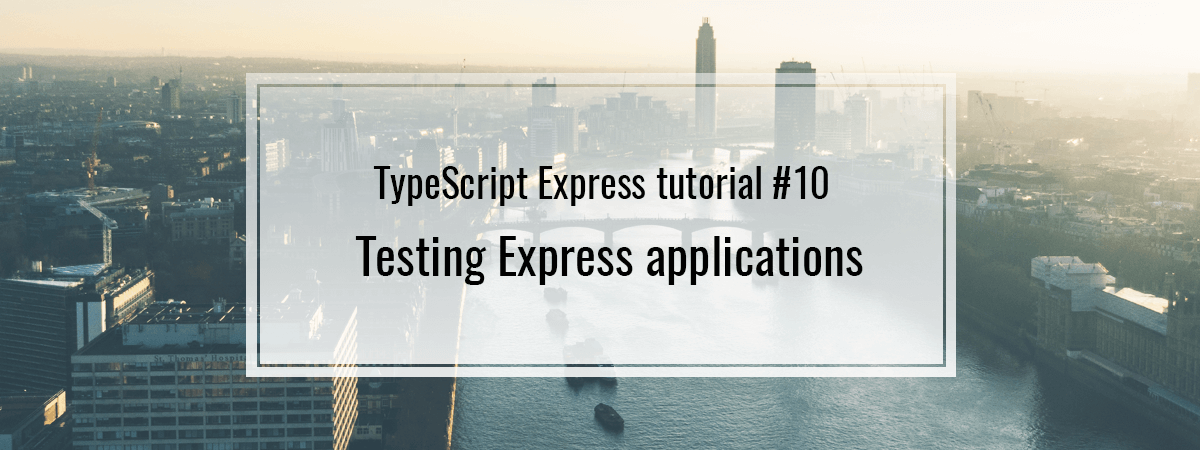 TypeScript Express tutorial #10. Testing Express applications