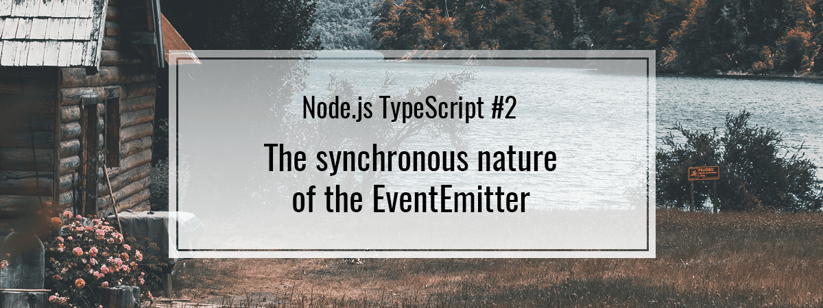 Node.js TypeScript #2. The synchronous nature of the EventEmitter