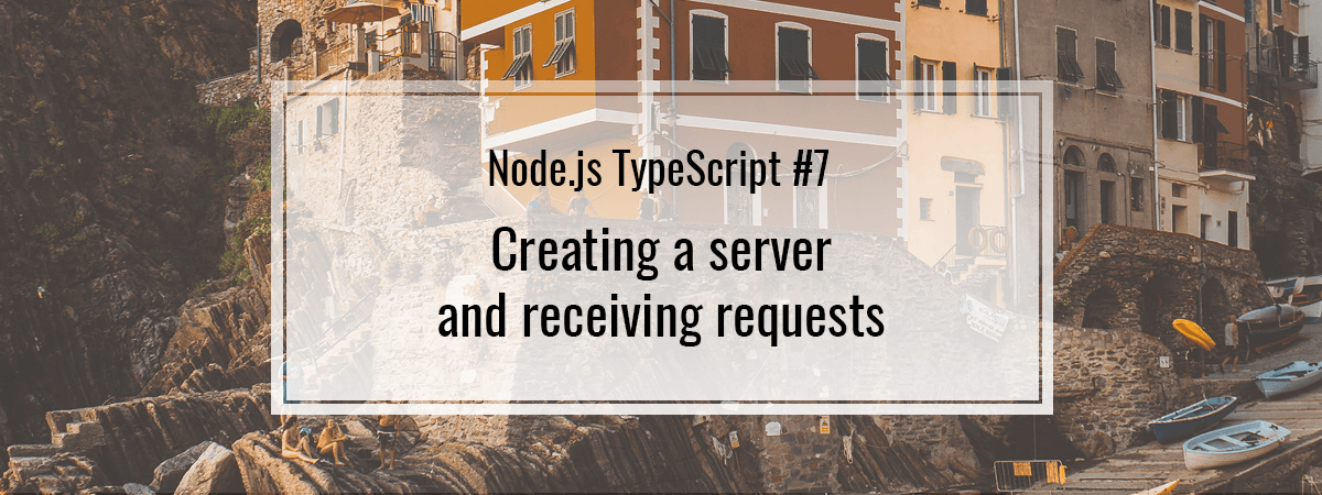 Node.js TypeScript #7. Creating a server and receiving requests