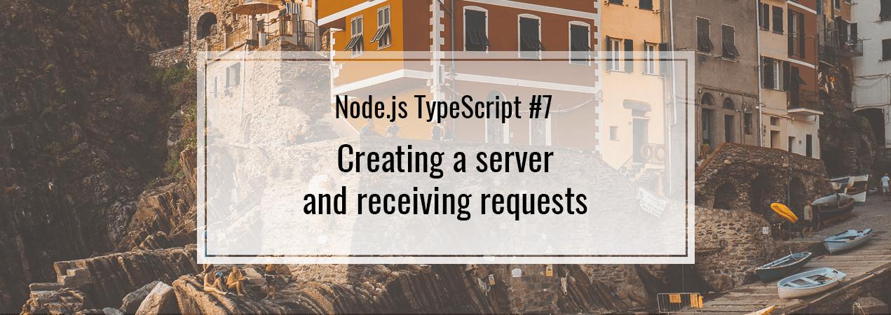 Node js TypeScript #7  Creating a server and receiving requests