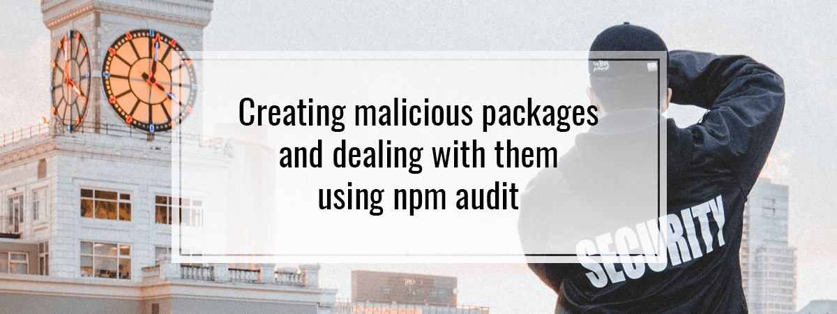 Creating malicious packages and dealing with them using npm audit