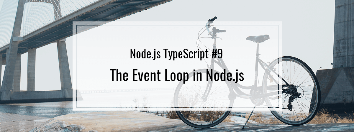 Node.js TypeScript #9. The Event Loop in Node.js
