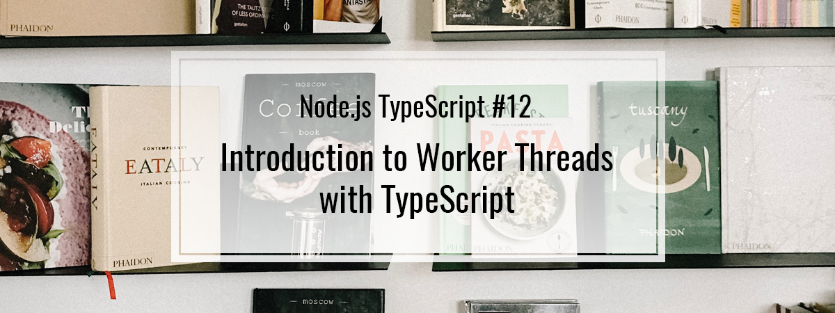 Node.js TypeScript #12. Introduction to Worker Threads with TypeScript