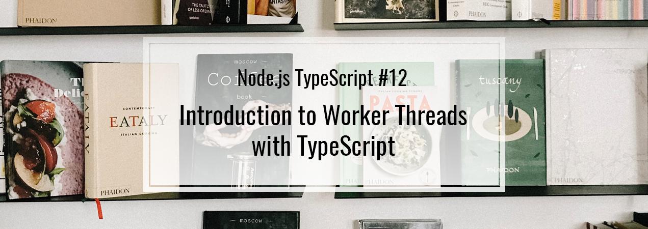 Worker Threads with TypeScript - Node js TypeScript #12
