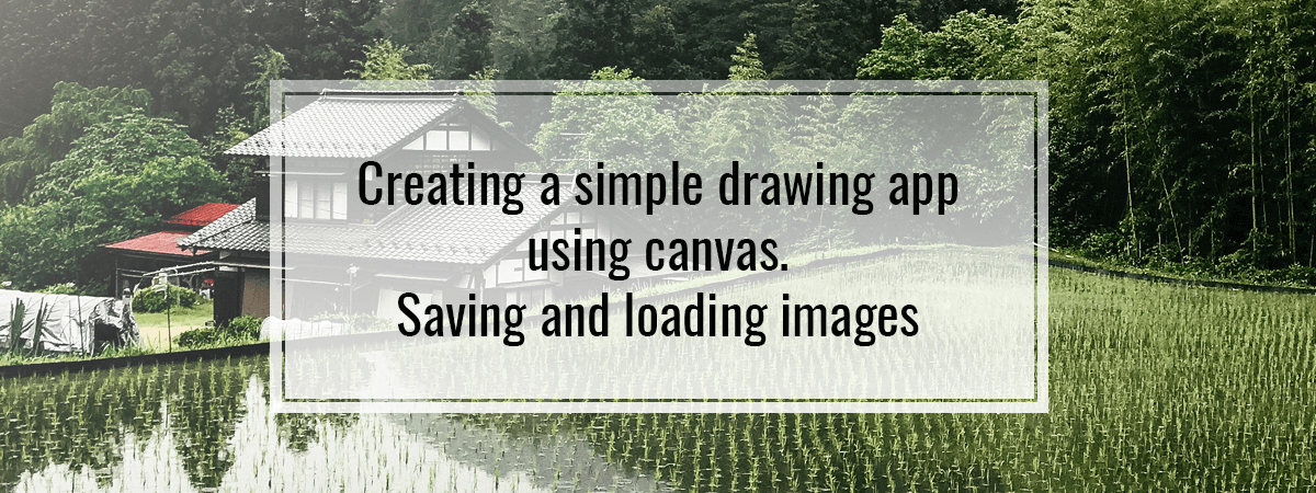 Creating a simple drawing app using canvas. Saving and loading images