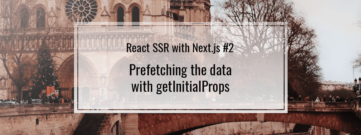 React SSR with Next.js #2. Prefetching the data with getInitialProps
