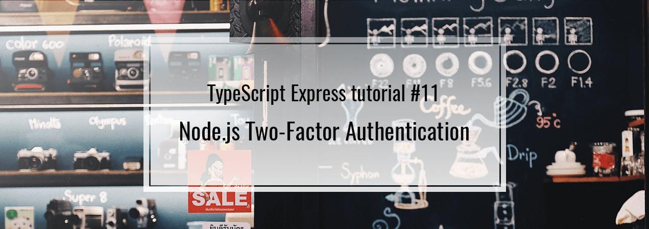Node js Two-Factor Authentication - TypeScript Express tutorial #11