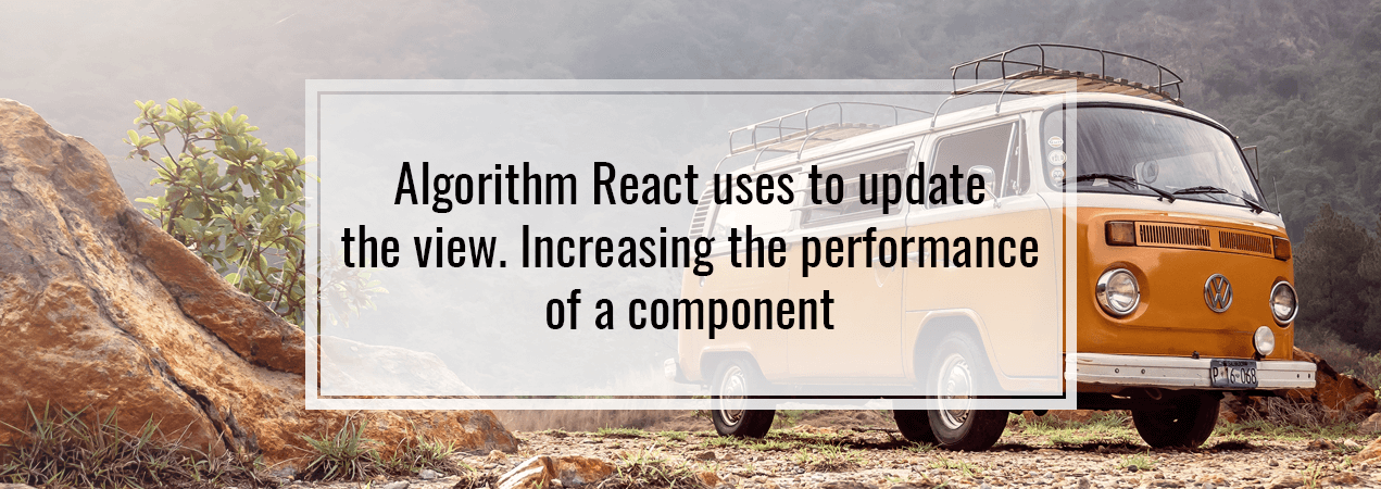 Algorithm React uses to update the view. Increasing the performance