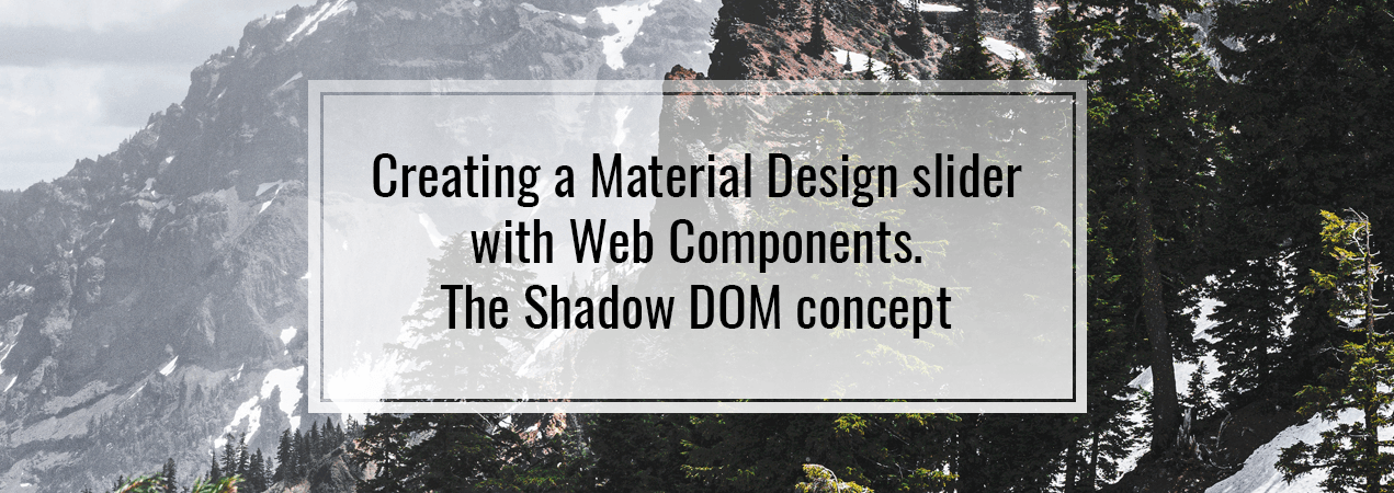 Creating a Material Design slider with Web Components. The Shadow DOM concept