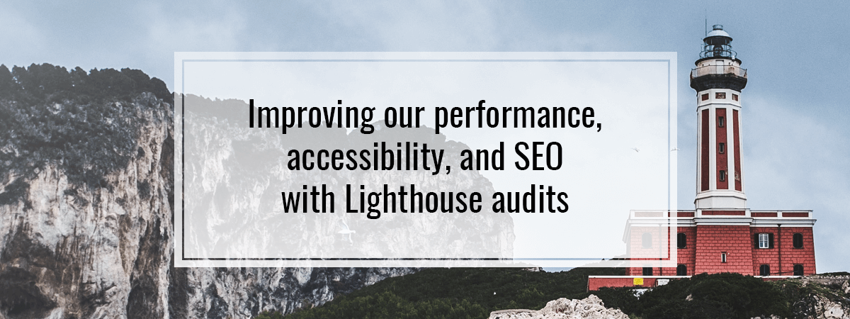 Improving our performance, accessibility, and SEO with Lighthouse audits