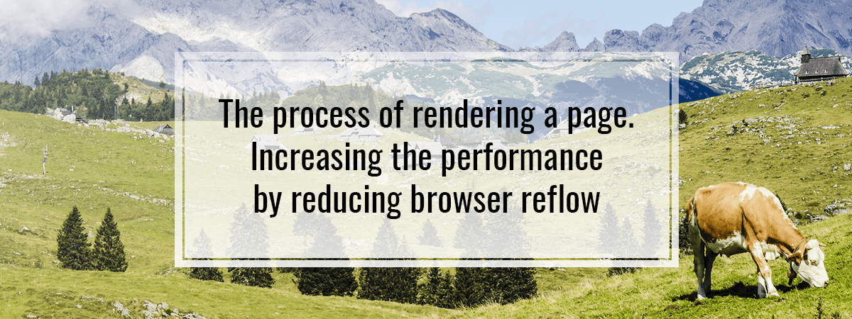 The process of rendering a page. Increasing the performance by reducing browser reflow
