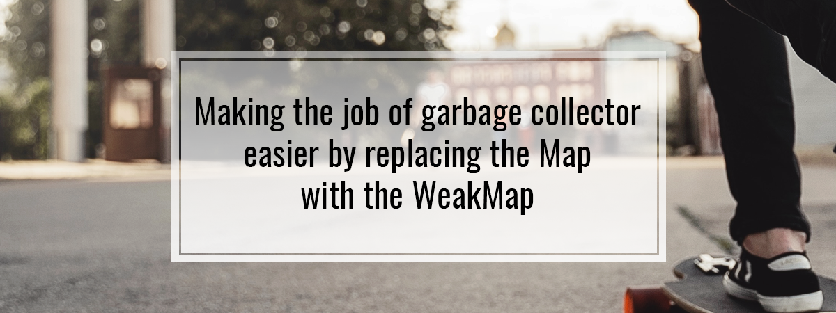 Making the job of garbage collector easier by replacing the Map with the WeakMap