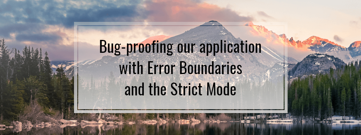 Bug-proofing our application with Error Boundaries and the Strict Mode