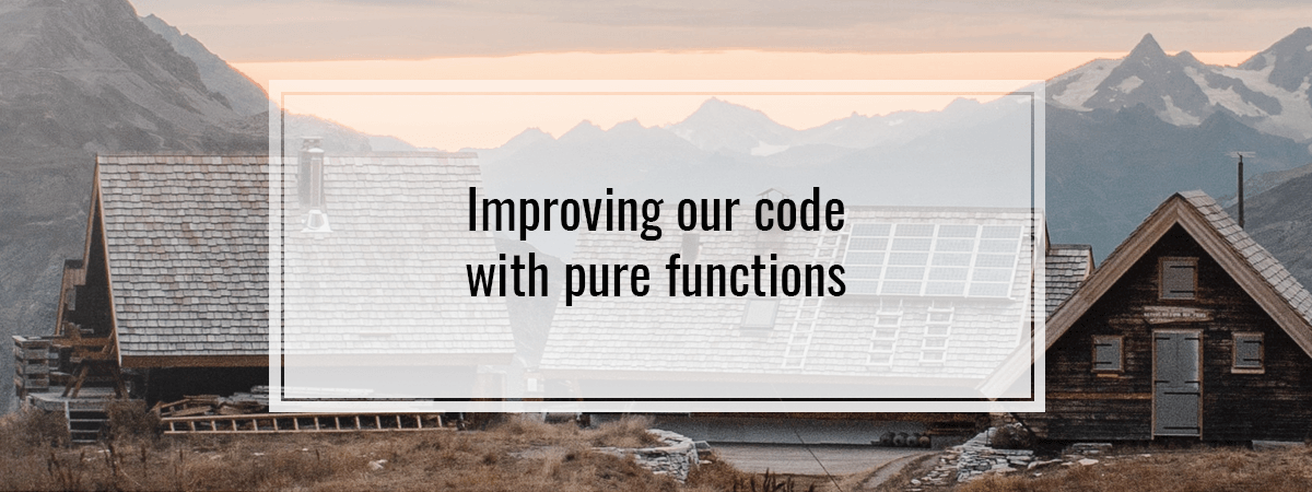 Improving our code with pure functions
