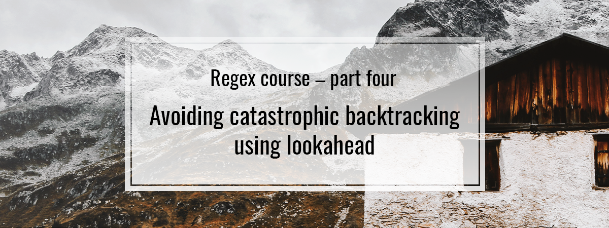 Regex course – part four. Avoiding catastrophic backtracking using lookahead