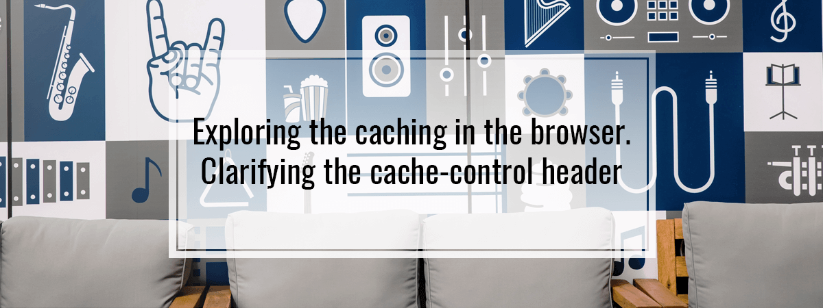 Exploring the caching in the browser. Clarifying the cache-control header