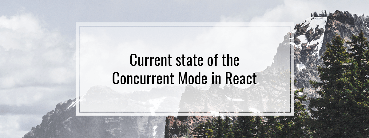 Current state of the Concurrent Mode in React