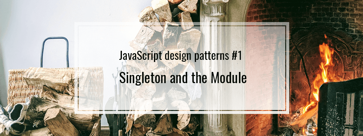 JavaScript design patterns #1. Singleton and the Module