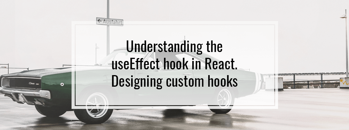 Understanding the useEffect hook in React. Designing custom hooks