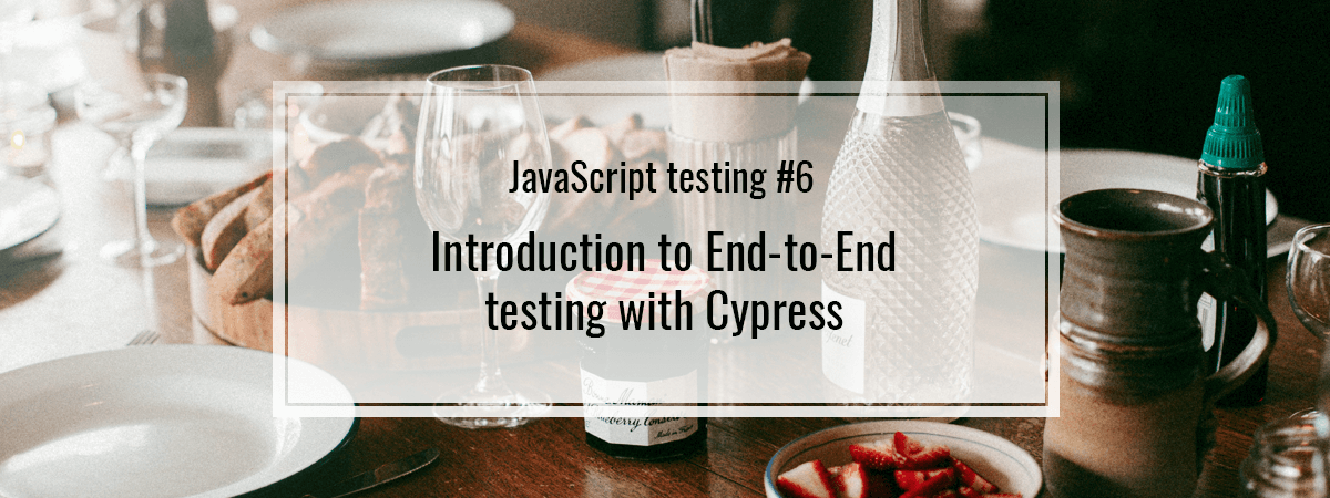 JavaScript testing #6. Introduction to End-to-End testing with Cypress