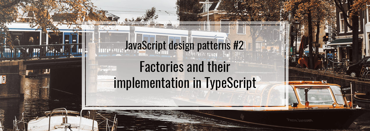 JavaScript design patterns #2. Factories and their implementation in TypeScript