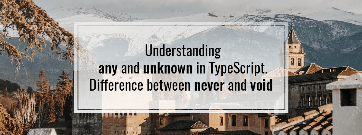 Understanding any and unknown in TypeScript. Difference between never and void