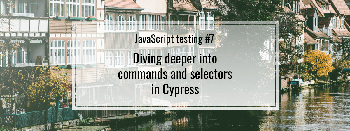 JavaScript testing #7. Diving deeper into commands and selectors in Cypress
