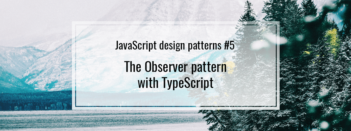 JavaScript design patterns #5. The Observer pattern with TypeScript