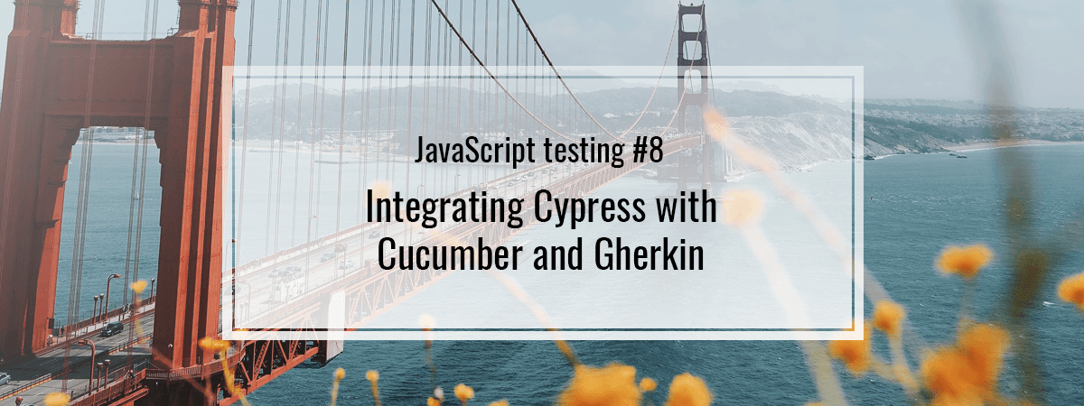 JavaScript testing #8. Integrating Cypress with Cucumber and Gherkin